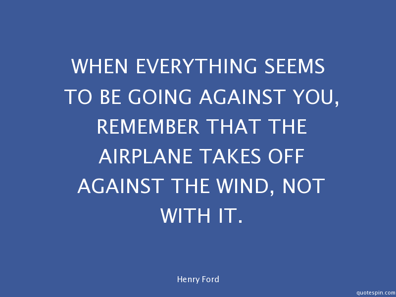 when everything seems to be going _henry ford